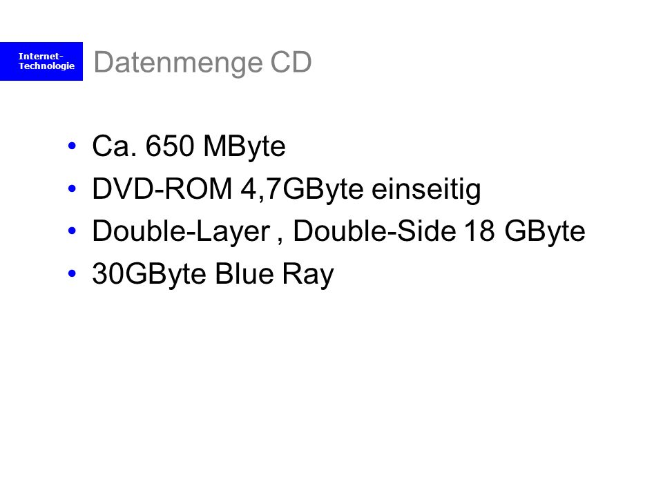 Datenmenge CD Ca. 650 MByte. DVD-ROM 4,7GByte einseitig.