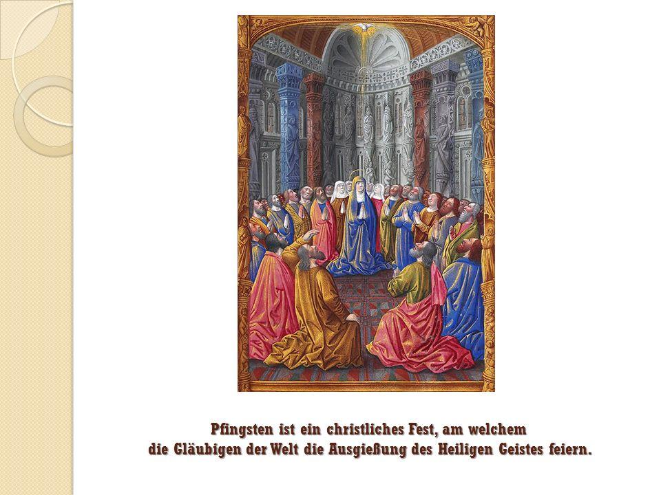 Pfingsten ist ein christliches Fest, am welchem die Gläubigen der Welt die Ausgießung des Heiligen Geistes feiern.