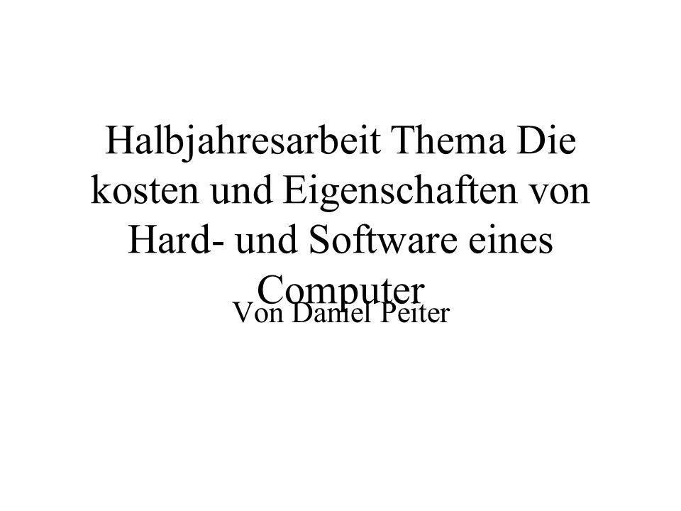 Halbjahresarbeit Thema Die kosten und Eigenschaften von Hard- und Software eines Computer