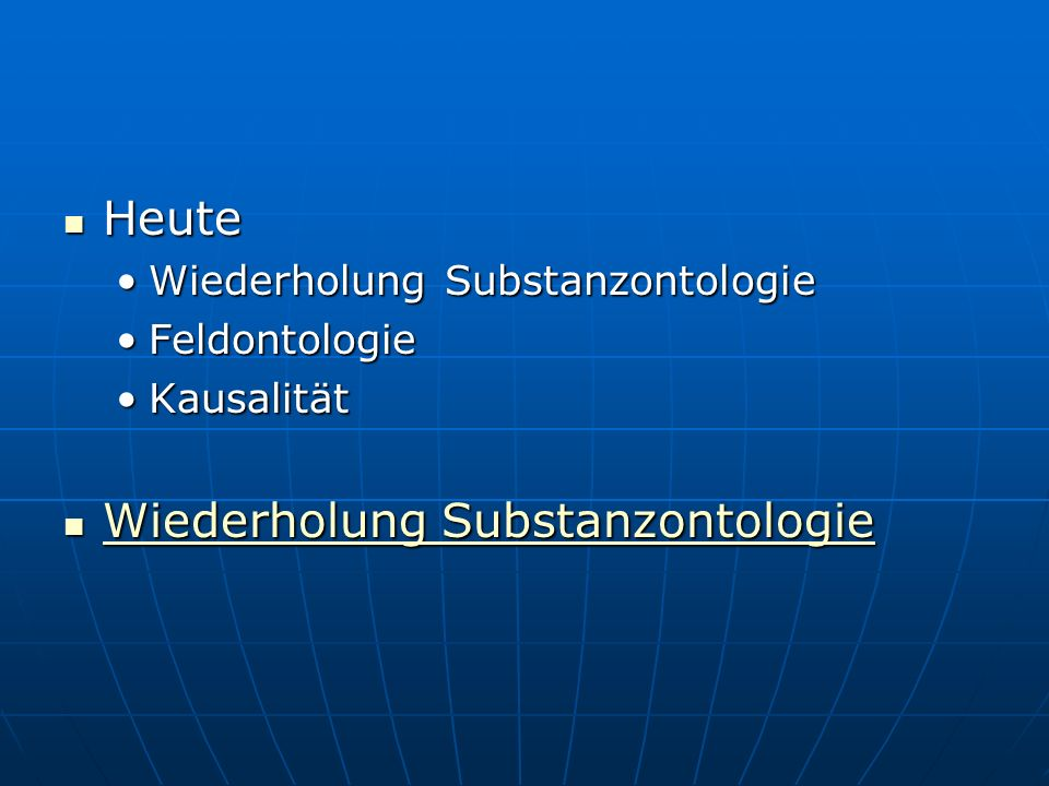 Heute Wiederholung Substanzontologie Feldontologie Kausalität