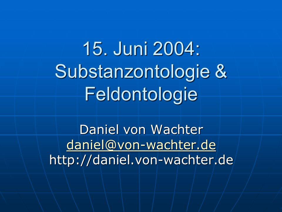 15. Juni 2004: Substanzontologie & Feldontologie