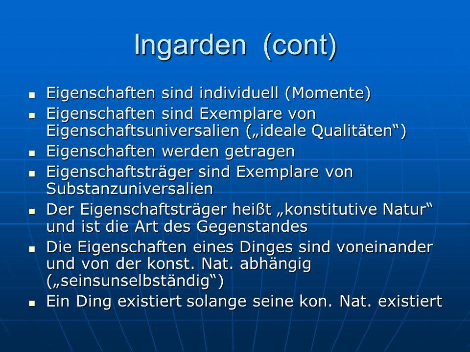 Ingarden (cont) Eigenschaften sind individuell (Momente)