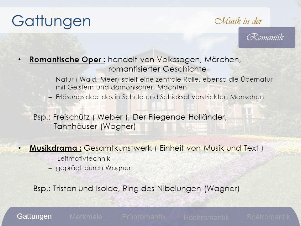 Gattungen Romantische Oper : handelt von Volkssagen, Märchen, romantisierter Geschichte.