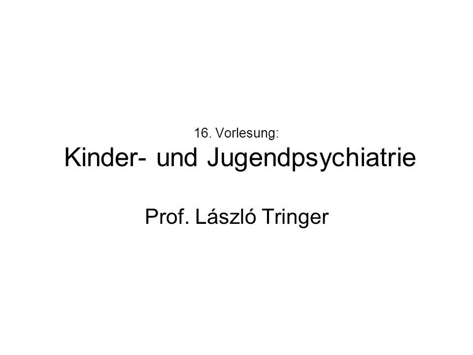 16. Vorlesung: Kinder- und Jugendpsychiatrie