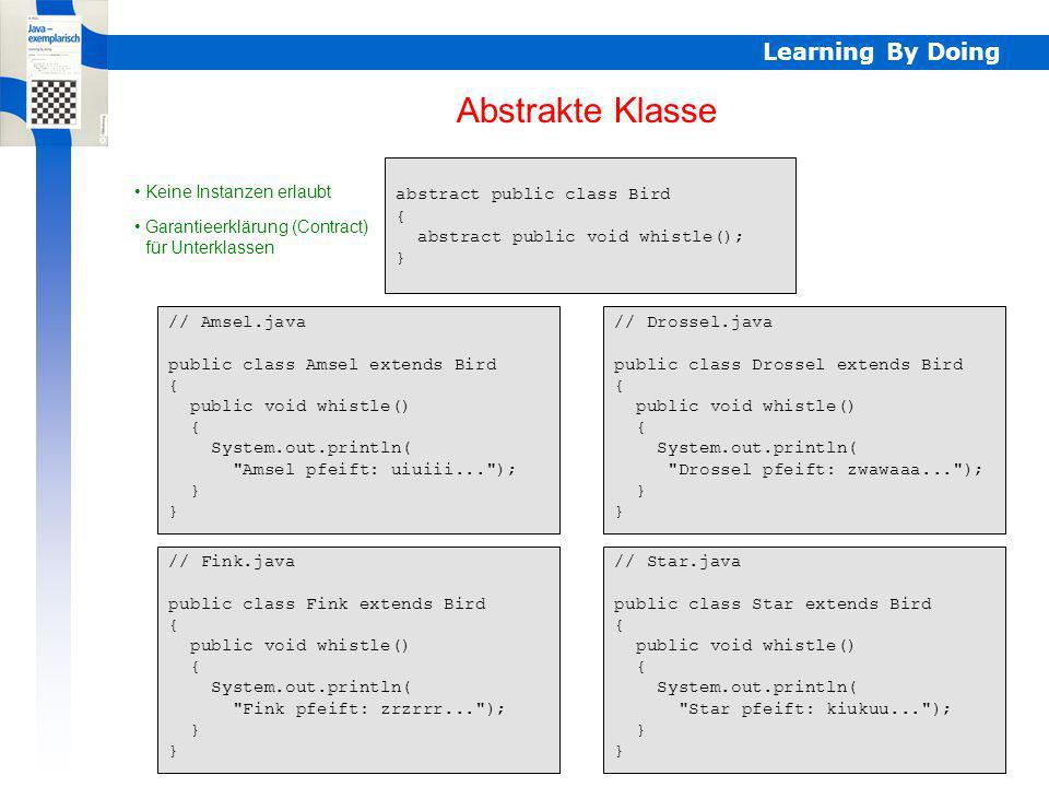 Abstrakte Klasse Learning By Doing // Bird.java public class Bird {