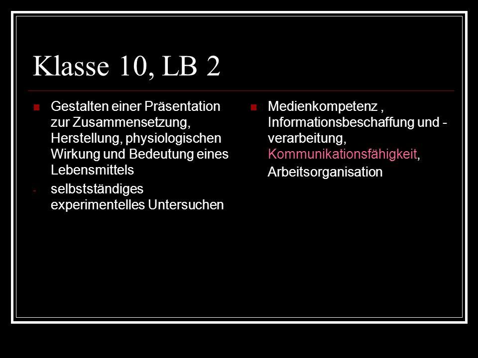 Klasse 10, LB 2 Gestalten einer Präsentation zur Zusammensetzung, Herstellung, physiologischen Wirkung und Bedeutung eines Lebensmittels.