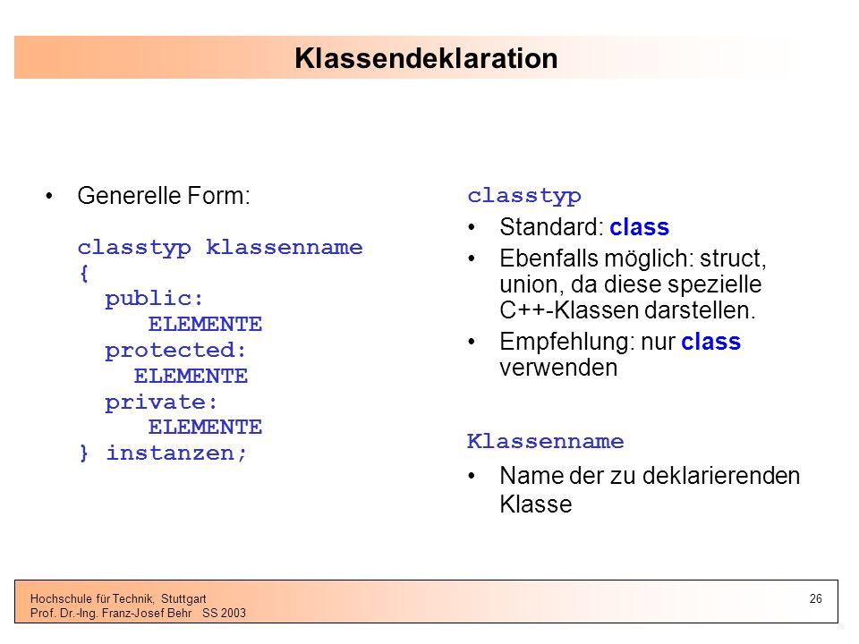 Klassendeklaration Generelle Form: classtyp klassenname { public: ELEMENTE protected: ELEMENTE private: ELEMENTE } instanzen;