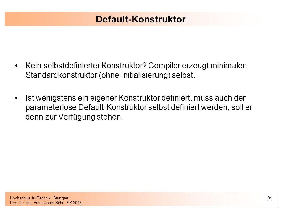 Default-Konstruktor Kein selbstdefinierter Konstruktor Compiler erzeugt minimalen Standardkonstruktor (ohne Initialisierung) selbst.