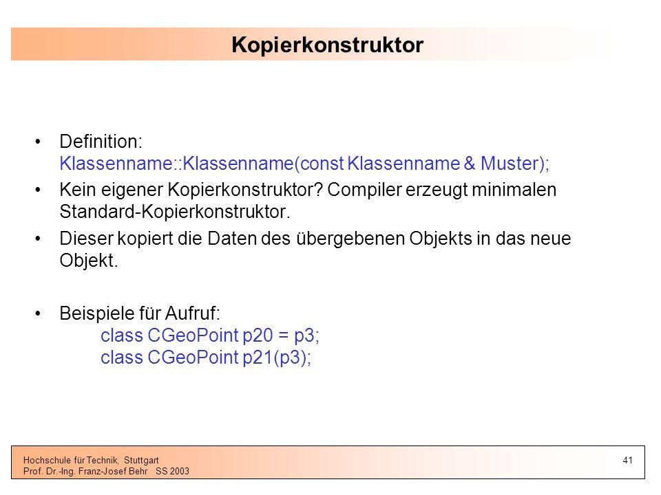 Kopierkonstruktor Definition: Klassenname::Klassenname(const Klassenname & Muster);