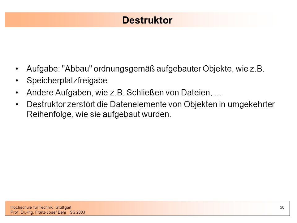Destruktor Aufgabe: Abbau ordnungsgemäß aufgebauter Objekte, wie z.B. Speicherplatzfreigabe. Andere Aufgaben, wie z.B. Schließen von Dateien, ...