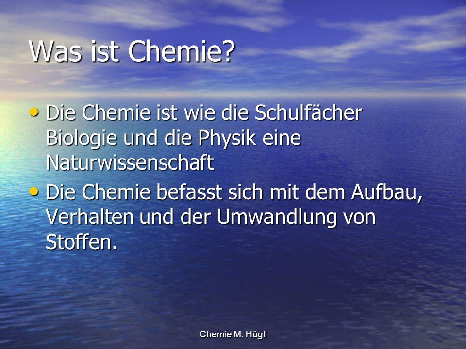 Was ist Chemie Die Chemie ist wie die Schulfächer Biologie und die Physik eine Naturwissenschaft.