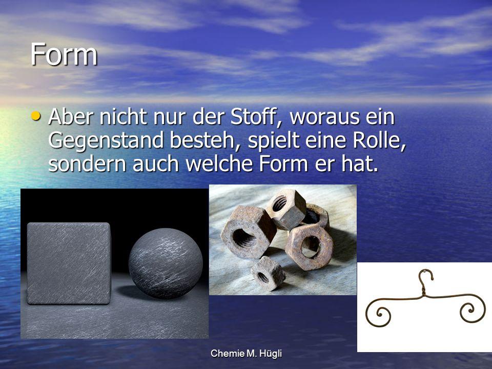 Form Aber nicht nur der Stoff, woraus ein Gegenstand besteh, spielt eine Rolle, sondern auch welche Form er hat.