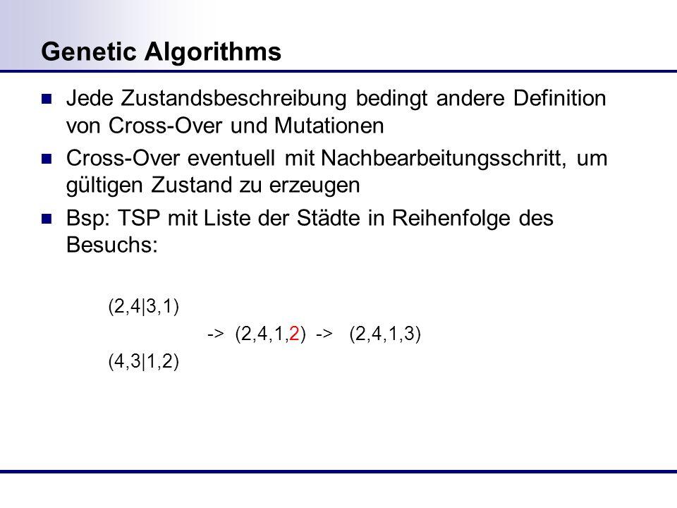 Genetic Algorithms Jede Zustandsbeschreibung bedingt andere Definition von Cross-Over und Mutationen.