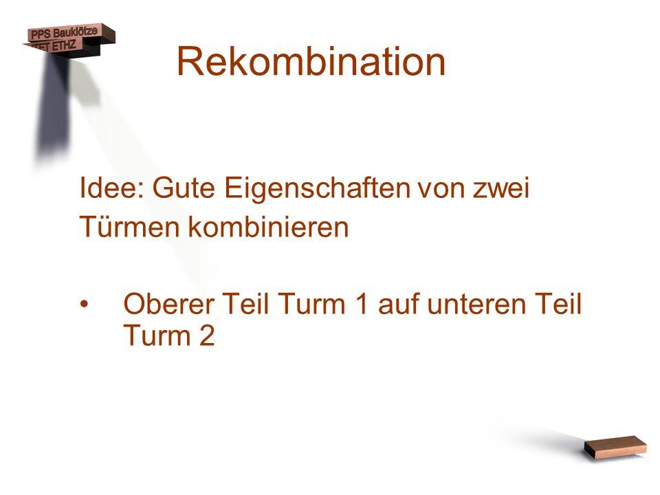 Rekombination Idee: Gute Eigenschaften von zwei Türmen kombinieren