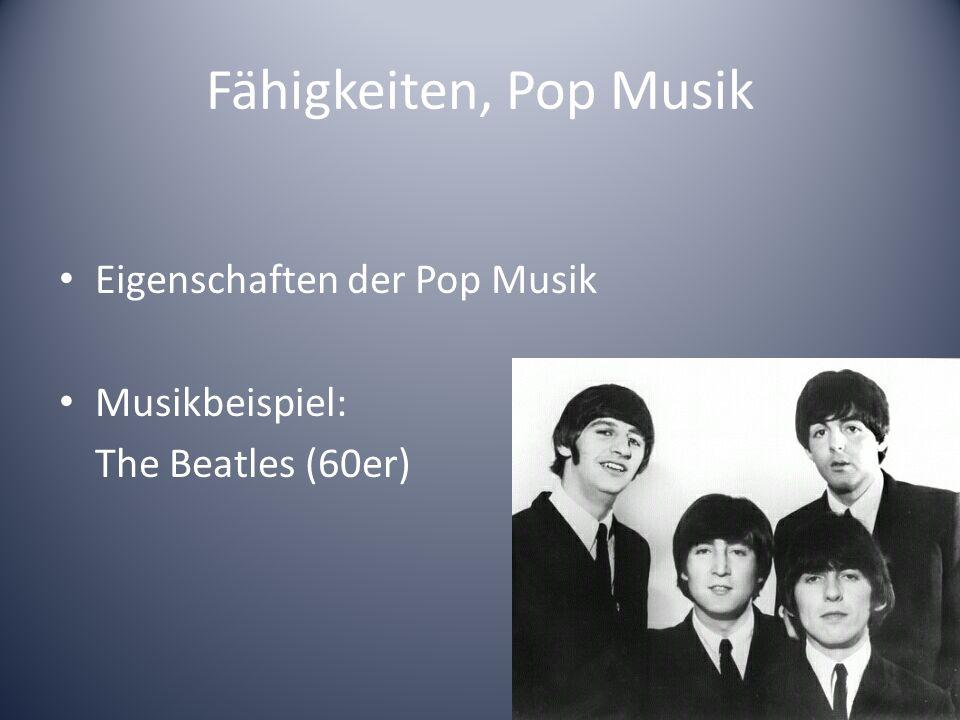 Fähigkeiten, Pop Musik Eigenschaften der Pop Musik Musikbeispiel: