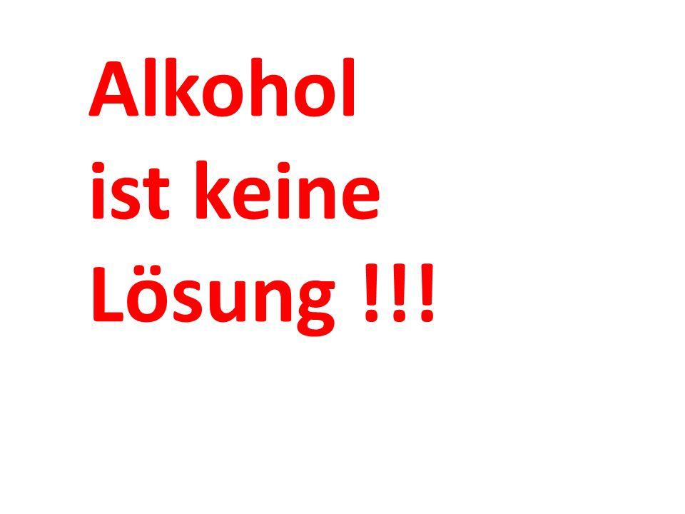 Alkohol ist keine Lösung !!!