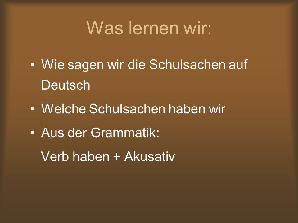 Was lernen wir: Wie sagen wir die Schulsachen auf Deutsch