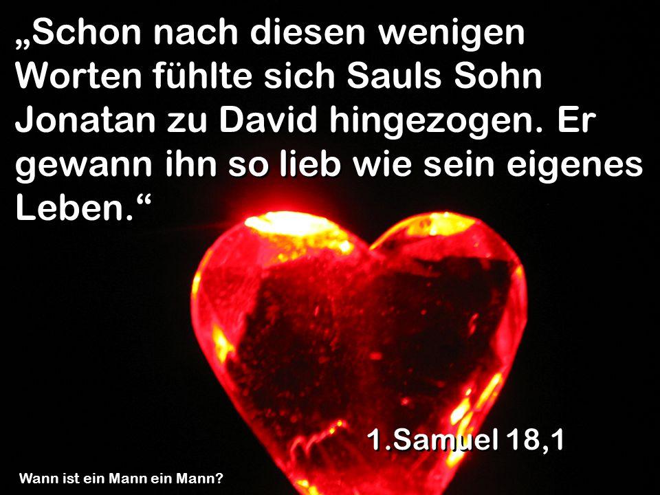 """""""Schon nach diesen wenigen Worten fühlte sich Sauls Sohn Jonatan zu David hingezogen. Er gewann ihn so lieb wie sein eigenes Leben."""