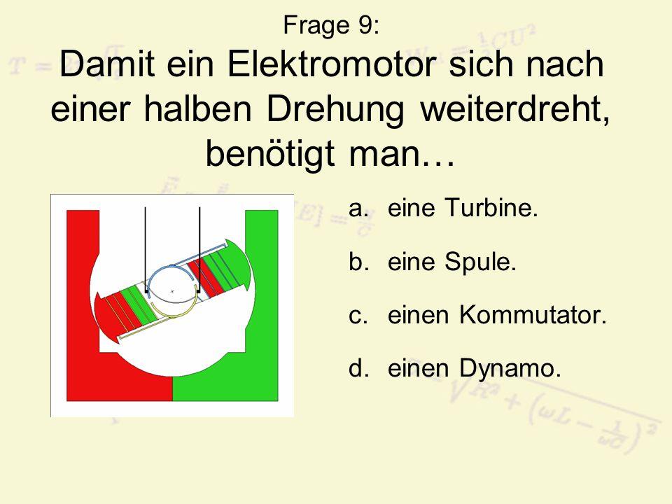 Frage 9: Damit ein Elektromotor sich nach einer halben Drehung weiterdreht, benötigt man…