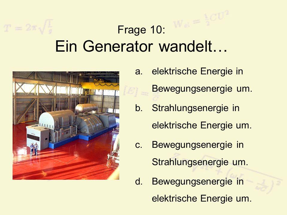 Frage 10: Ein Generator wandelt…