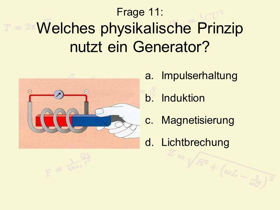 Frage 11: Welches physikalische Prinzip nutzt ein Generator