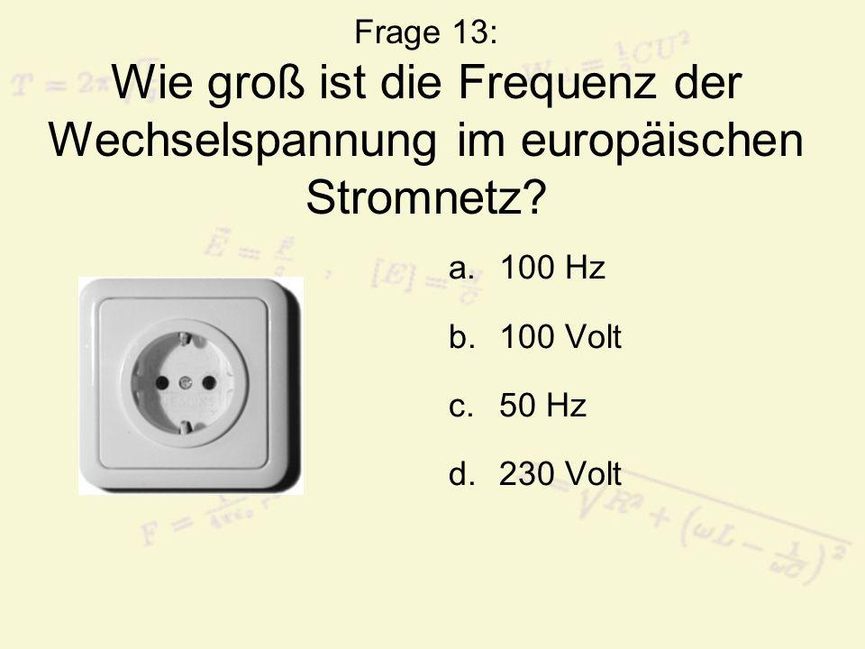 Frage 13: Wie groß ist die Frequenz der Wechselspannung im europäischen Stromnetz