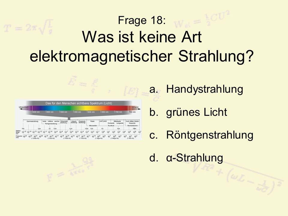 Frage 18: Was ist keine Art elektromagnetischer Strahlung