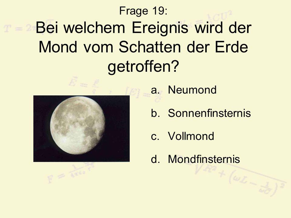 Frage 19: Bei welchem Ereignis wird der Mond vom Schatten der Erde getroffen