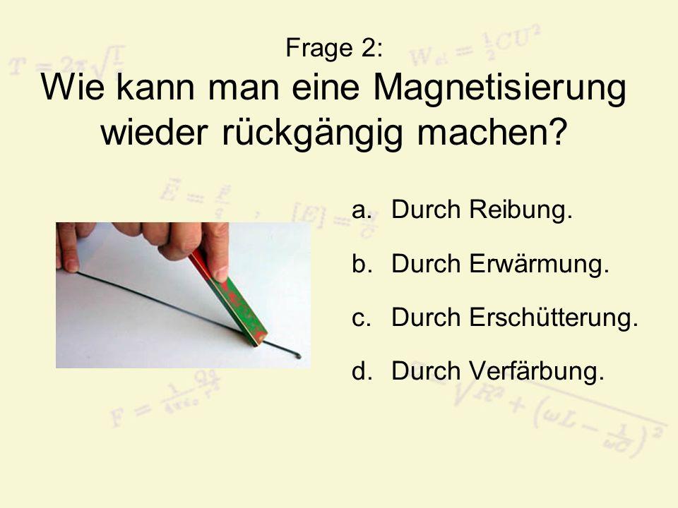Frage 2: Wie kann man eine Magnetisierung wieder rückgängig machen