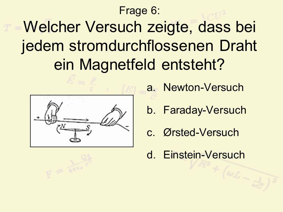 Frage 6: Welcher Versuch zeigte, dass bei jedem stromdurchflossenen Draht ein Magnetfeld entsteht