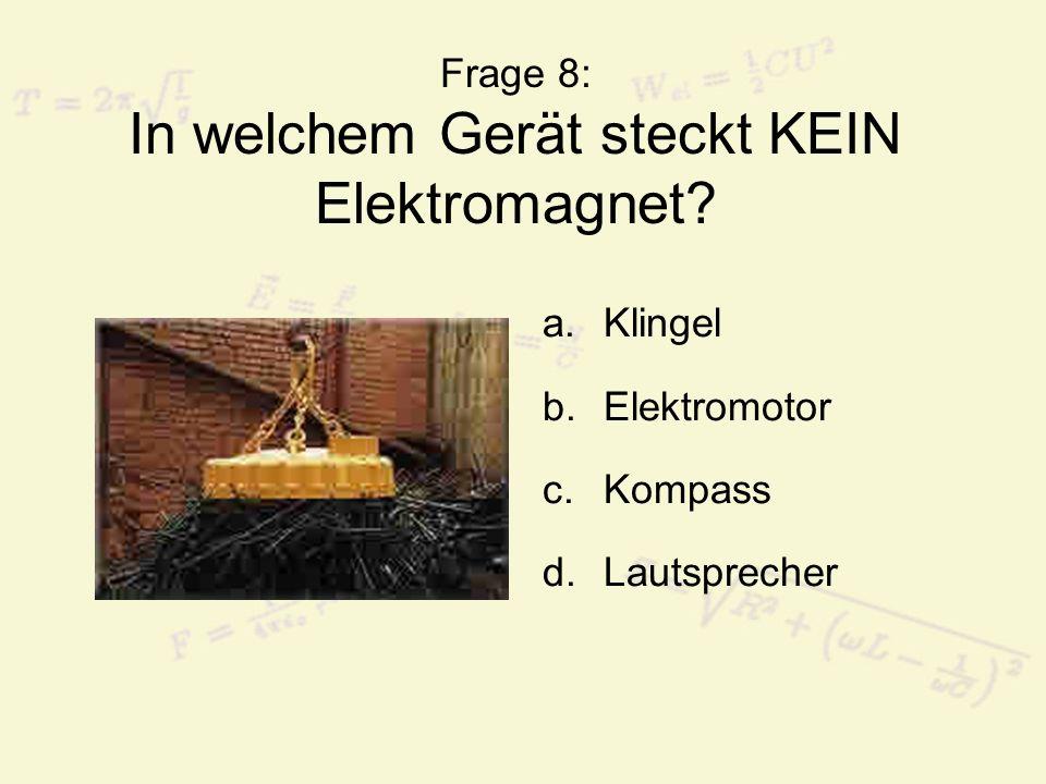 Frage 8: In welchem Gerät steckt KEIN Elektromagnet