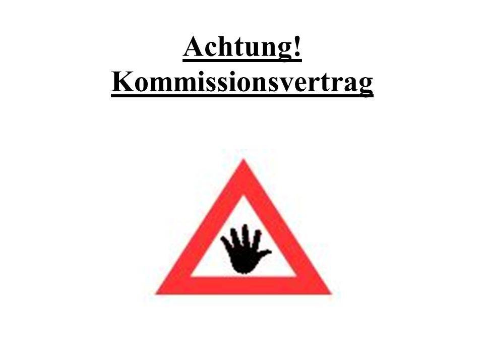 Achtung! Kommissionsvertrag
