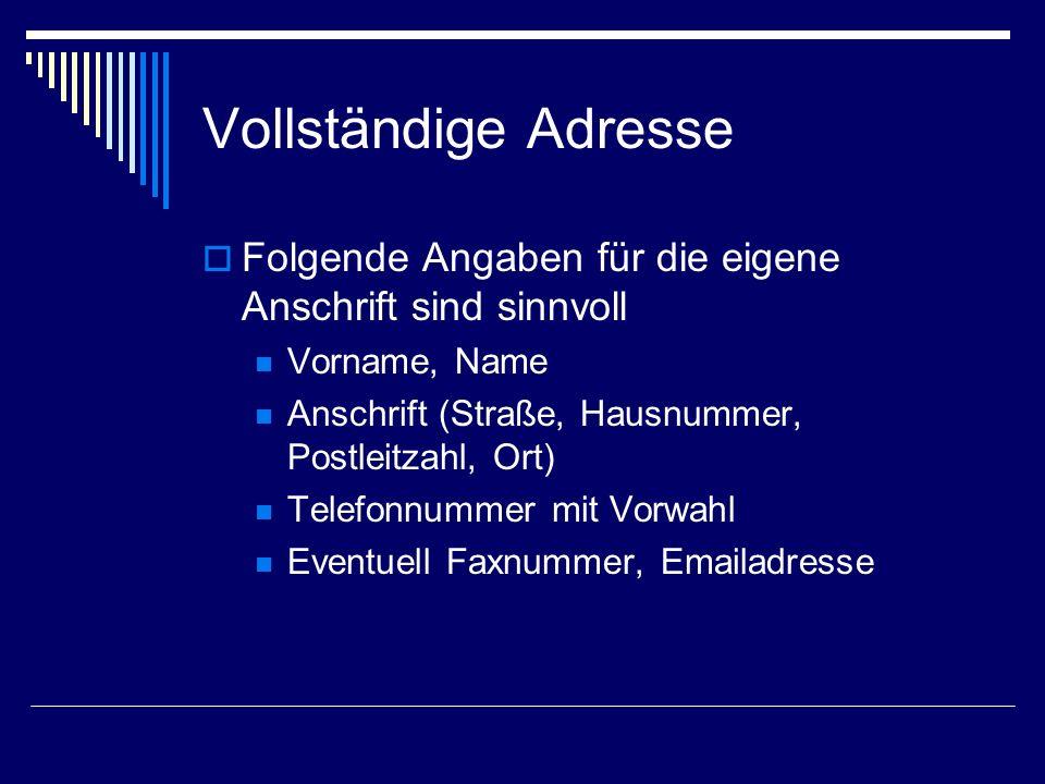 Vollständige Adresse Folgende Angaben für die eigene Anschrift sind sinnvoll. Vorname, Name. Anschrift (Straße, Hausnummer, Postleitzahl, Ort)