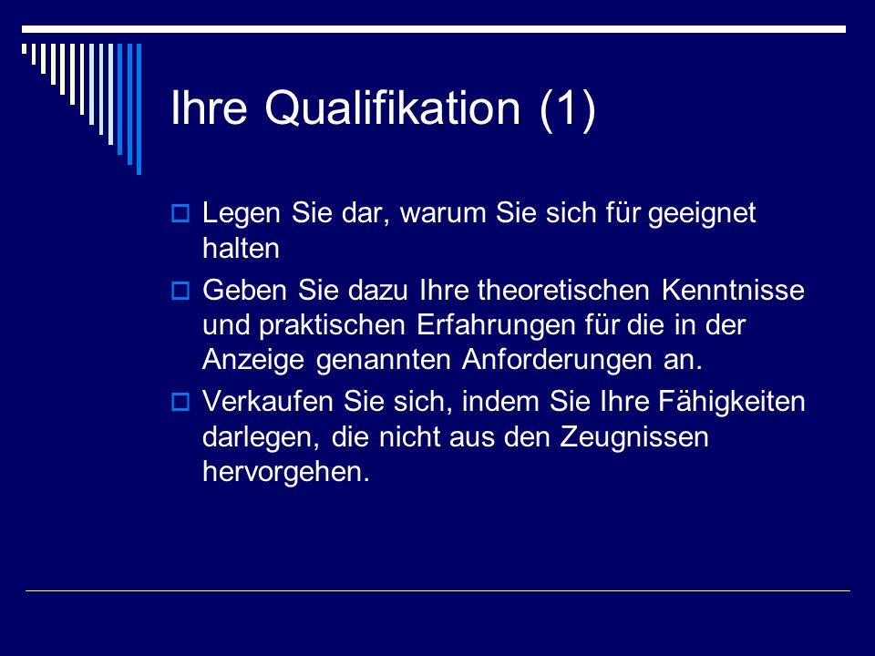 Ihre Qualifikation (1) Legen Sie dar, warum Sie sich für geeignet halten.