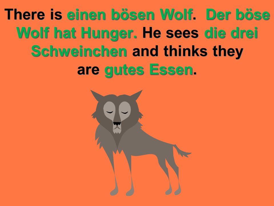 There is einen bösen Wolf. Der böse Wolf hat Hunger