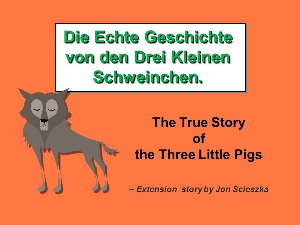 Die Echte Geschichte von den Drei Kleinen Schweinchen.