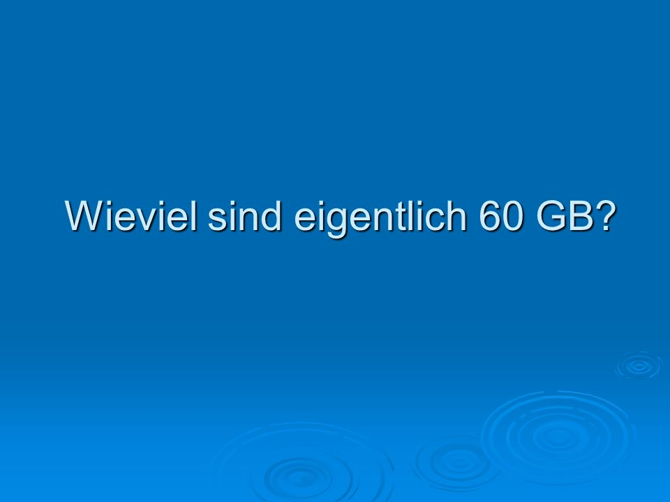 Wieviel sind eigentlich 60 GB