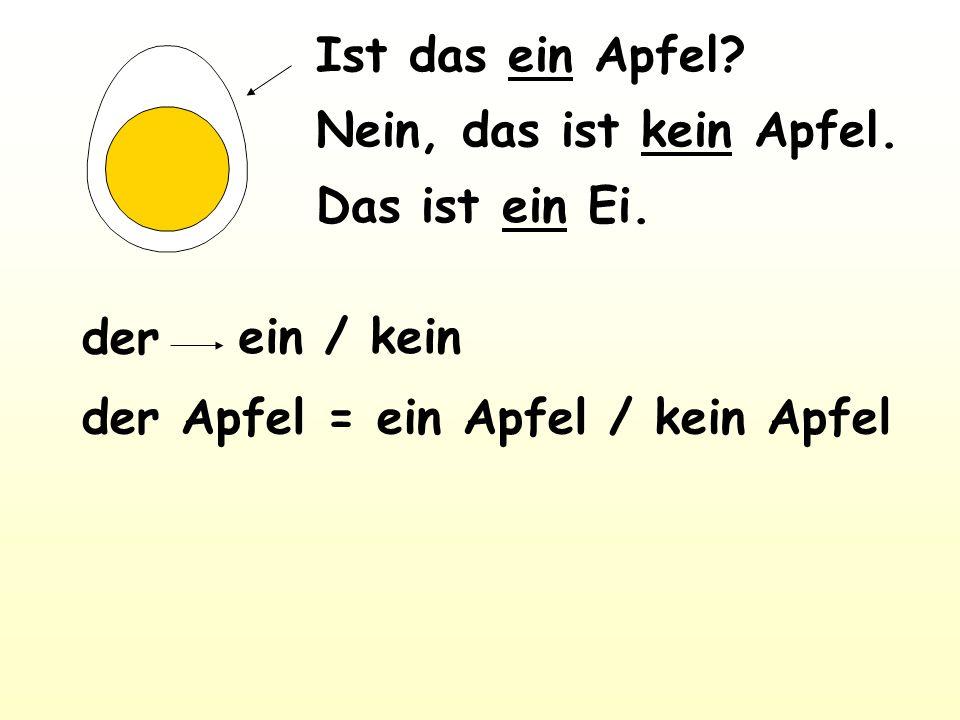 Ist das ein Apfel. Nein, das ist kein Apfel. Das ist ein Ei.