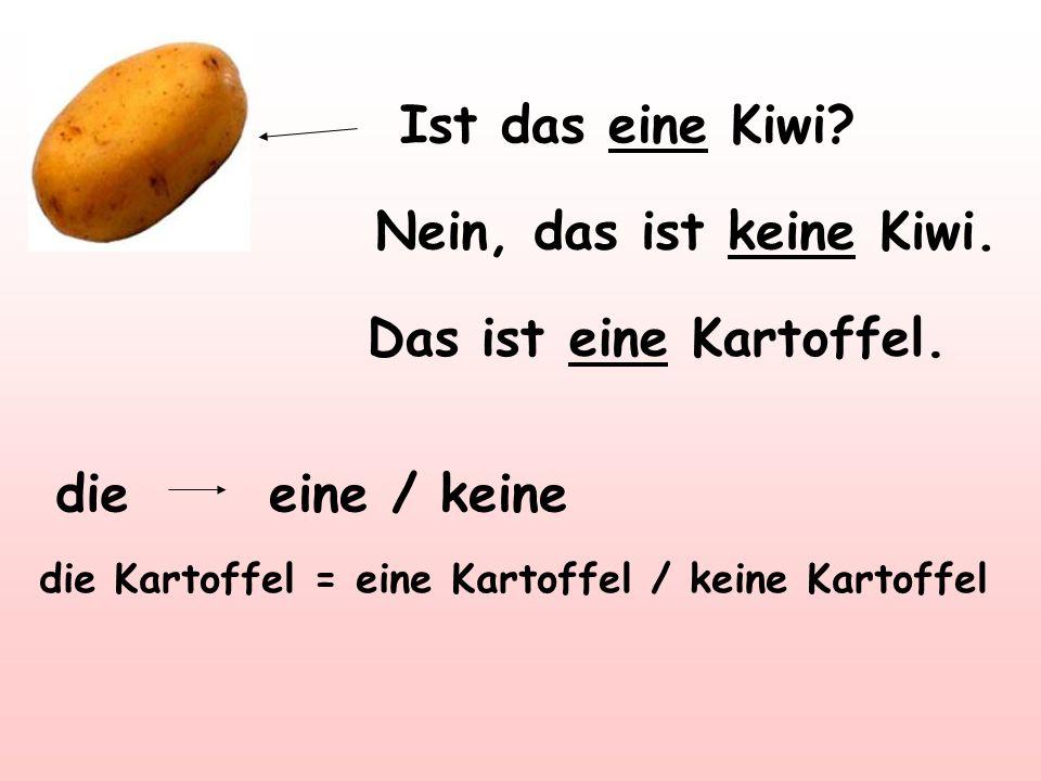 Ist das eine Kiwi Nein, das ist keine Kiwi. Das ist eine Kartoffel.