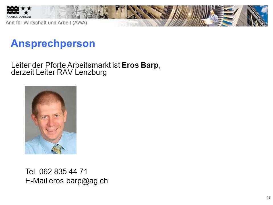 Ansprechperson Leiter der Pforte Arbeitsmarkt ist Eros Barp, derzeit Leiter RAV Lenzburg. Tel. 062 835 44 71 E-Mail eros.barp@ag.ch.