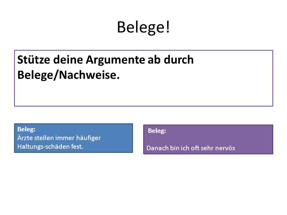 Belege! Stütze deine Argumente ab durch Belege/Nachweise.