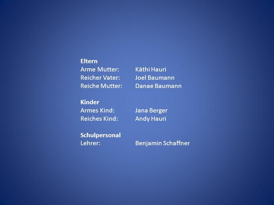 Eltern Arme Mutter: Käthi Hauri. Reicher Vater: Joel Baumann. Reiche Mutter: Danae Baumann. Kinder.