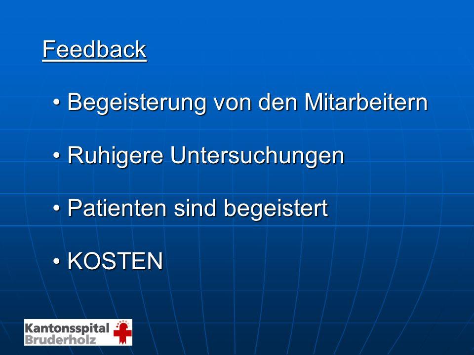 Feedback Begeisterung von den Mitarbeitern Ruhigere Untersuchungen Patienten sind begeistert KOSTEN