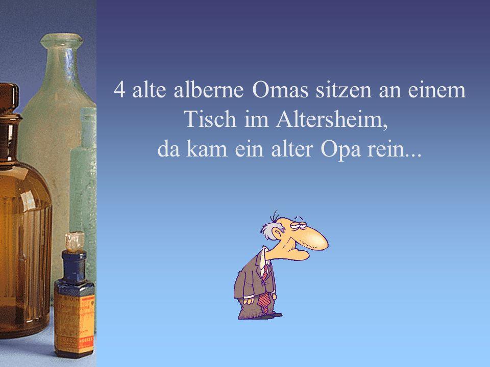 4 alte alberne Omas sitzen an einem Tisch im Altersheim, da kam ein alter Opa rein...
