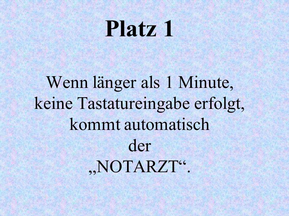 """Platz 1 Wenn länger als 1 Minute, keine Tastatureingabe erfolgt, kommt automatisch der """"NOTARZT ."""