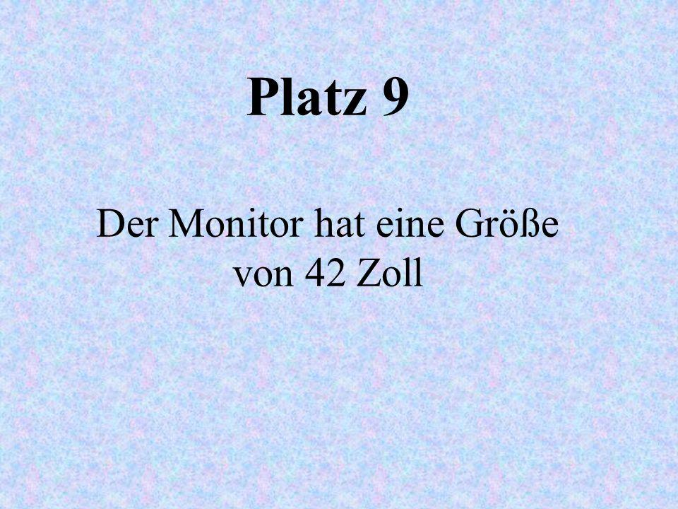 Platz 9 Der Monitor hat eine Größe von 42 Zoll