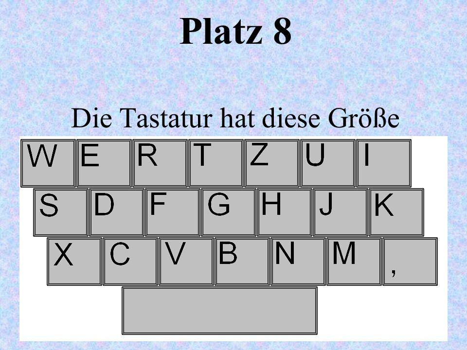 Platz 8 Die Tastatur hat diese Größe