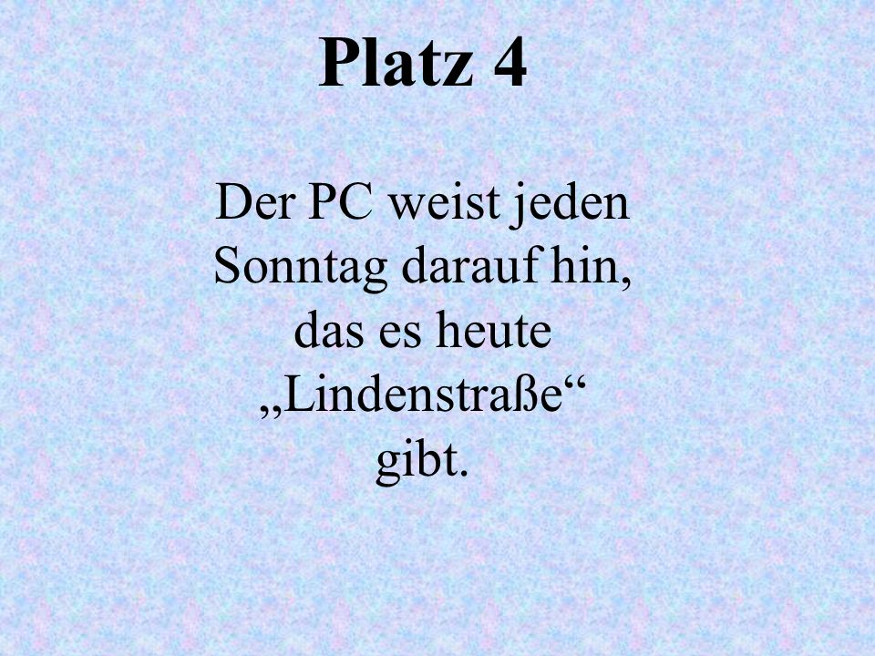 """Platz 4 Der PC weist jeden Sonntag darauf hin, das es heute """"Lindenstraße gibt."""