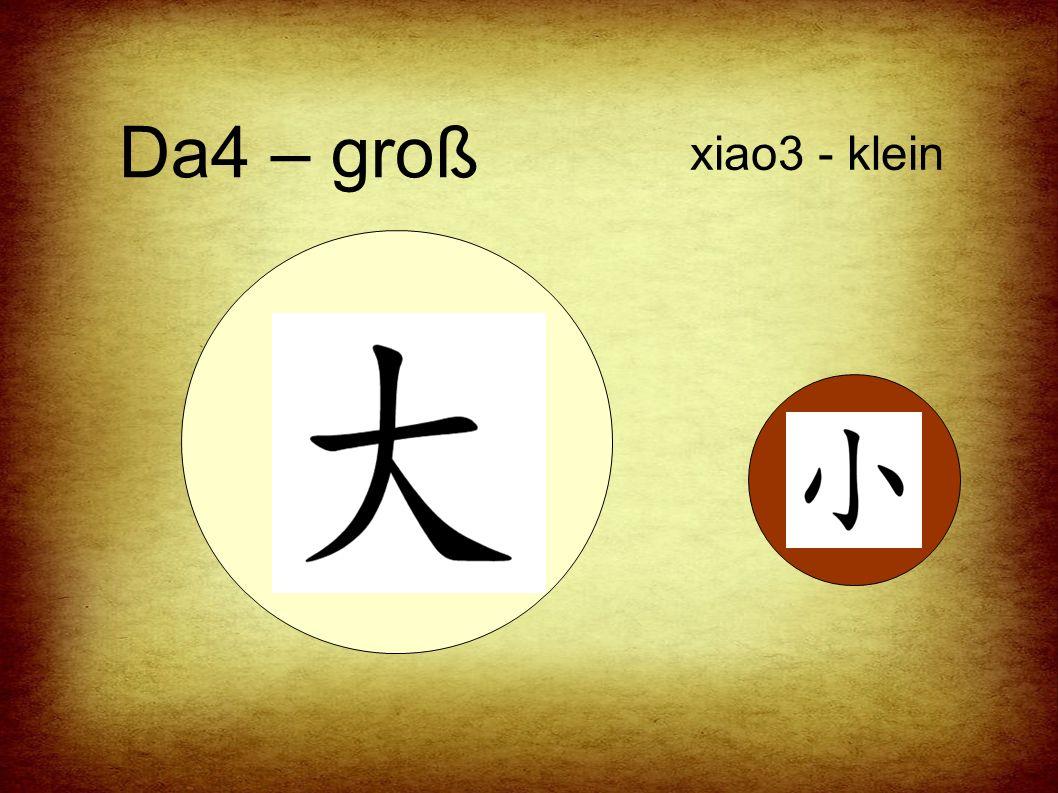xiao3 - klein Da4 – groß