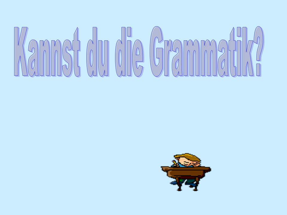 Kannst du die Grammatik